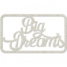 Chipboard tekst Big Dreams